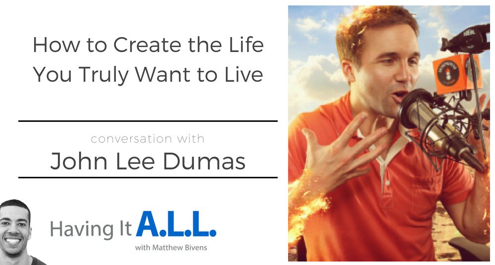 Having it all podcast with John Lee Dumas