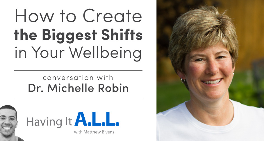 How to Create the Biggest Shifts in Your Wellbeing with Dr. Michelle Robin